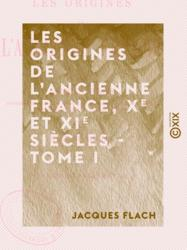 Les Origines de l'ancienne France - Tome I
