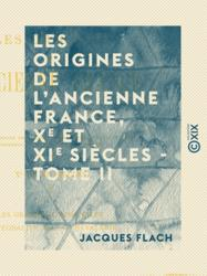 Les Origines de l'ancienne France - Tome II